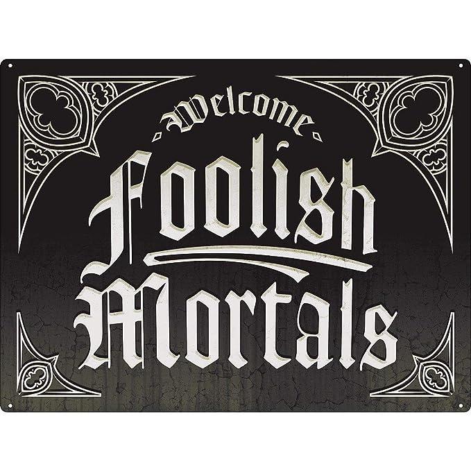 Amazon.com: Bienvenido Foolish Mortals cartel de chapa 16 x ...