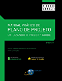 Manual Prático do Plano de Projeto - 5ª Edição: Utilizando o PMBOK® Guide