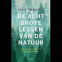 De acht grote lessen van de natuur: Wat de natuur ons leert over het goede leven