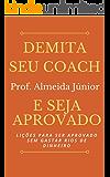 Demita seu Coach e seja Aprovado: Lições para ser aprovado sem gastar rios de dinheiro