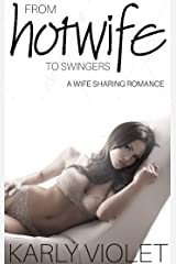 From Hotwife To Swingers (My Wife - The Hotwife Author Book 3) Kindle Edition