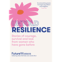 Untold Resilience: Stories of courage, survival and love from women who have gone before