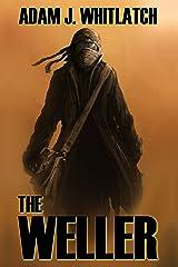 The Weller: A Post-Apocalyptic Adventure Novel Kindle Edition