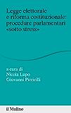 """Legge elettorale e riforma costituzionale: procedure parlamentari """"sotto stress"""" (Percorsi)"""