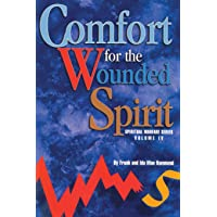 Comfort for the Wounded Spirit: Discover How Your Spirit Can Be Wounded, and What You Can Do About It: 4