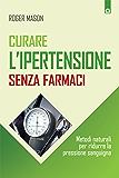 Curare l'ipertensione senza farmaci: Metodi naturali per ridurre la pressione sanguigna