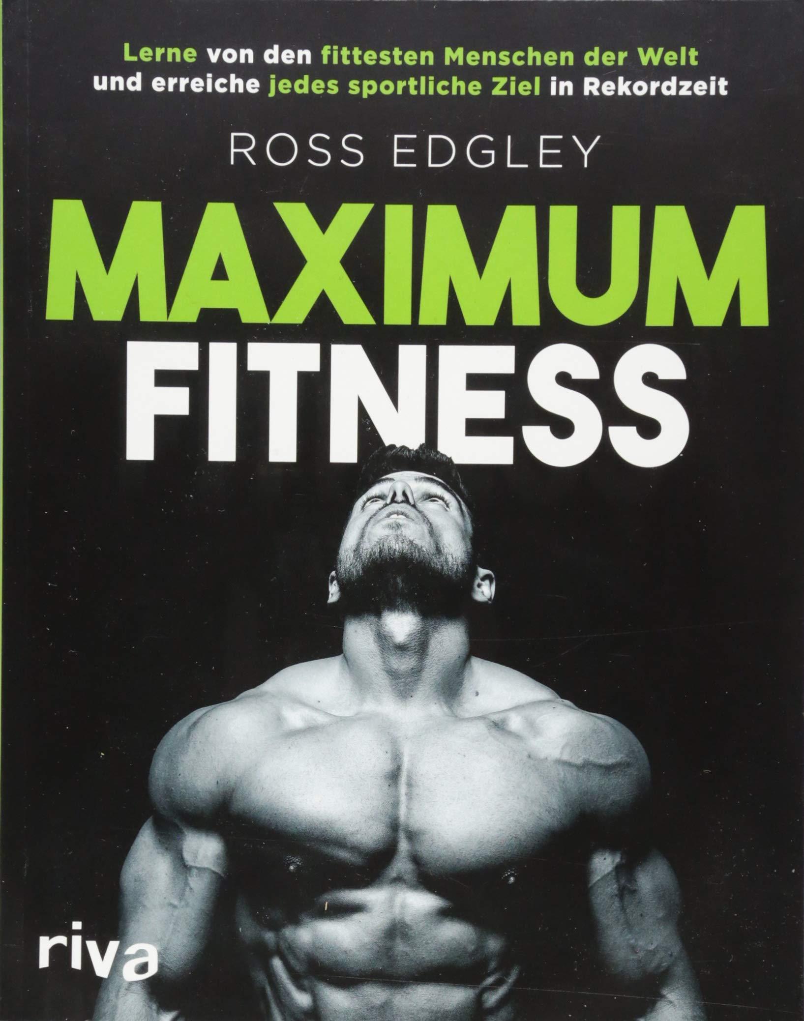 Maximum Fitness  Lerne Von Den Fittesten Menschen Der Welt Und Erreiche Jedes Sportliche Ziel In Rekordzeit