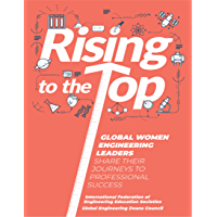 Rising to the Top: Global Women Engineering Leaders Share Their Journeys to Professional Success (English Edition)