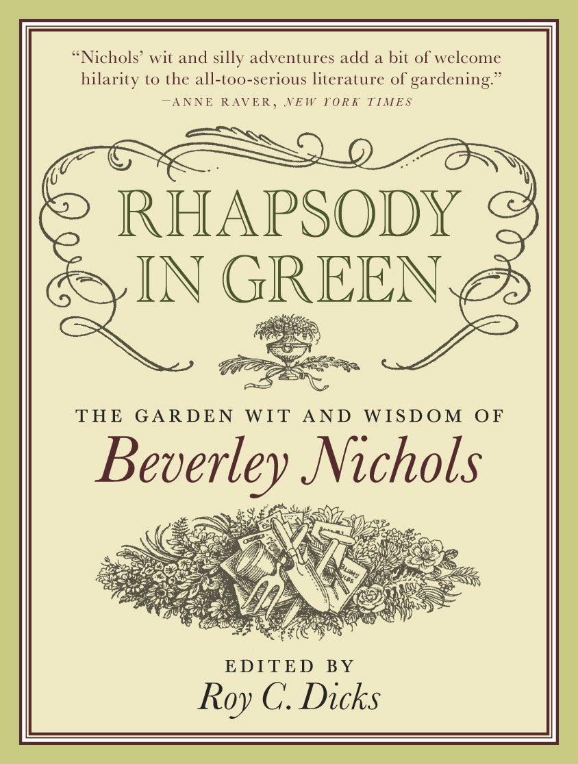 Rhapsody in Green: The Garden Wit and Wisdom of Beverley Nichols by Timber Press