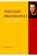 The Collected Works of Niccolò Machiavelli: The Complete Works PergamonMedia (Highlights of World Literature) Kindle Edition