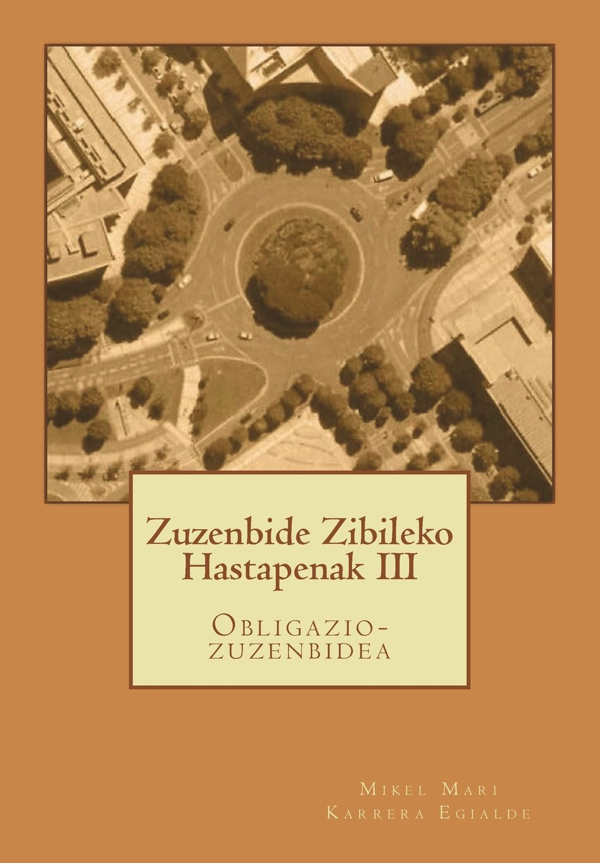 Zuzenbide Zibileko Hastapenak III: Obligazio-zuzenbidea (Euskera) Tapa blanda – 9 jul 2018 D. Mikel Mari Karrera Egialde 172280159X LAW / Civil Law