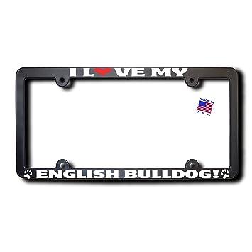 Amazon.com: I Love My ENGLISH BULLDOG License Plate Frame: Automotive