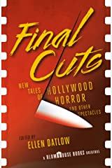 Final Cuts: New Tales of Hollywood Horror and Other Spectacles Kindle Edition