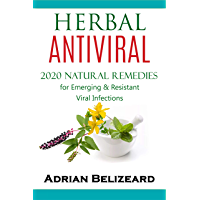 Herbal Antivirals: 2020 Natural Remedies for Emerging & Resistant Viral Infections (English Edition)