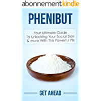 Phenibut: Your Ultimate Guide To Unlocking Your Social Side & More With This Powerful Pill (Kratom, Kratom For Beginners, Nootropics, Brain Supplements, ... Phenibut, Piracetam, Kava) (English Edition)