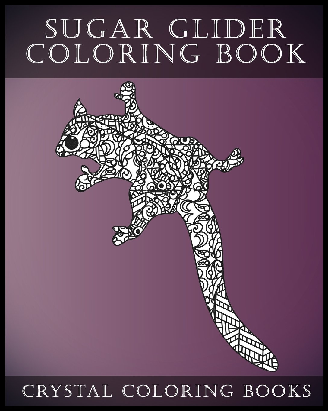 Download Sugar Glider Coloring Book For Adults: A Stress Relief Adult Coloring Book Containing 30 Pattern Coloring Pages (Animals) (Volume 8) pdf epub