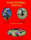 Flag Football Essentials: The Game for Everyone: Volume 2 (The $6 Sports Series)