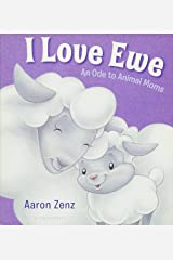 I Love Ewe: An Ode to Animal Moms Board book