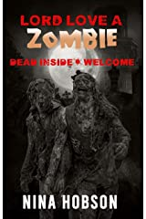 Lord Love a Zombie: Dead Inside: Welcome (A Post-Apocalyptic/Dystopian Novella) Kindle Edition