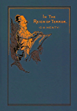 In the Reign of Terror (This book is Illustrated): The Adventures of a Westminster Boy