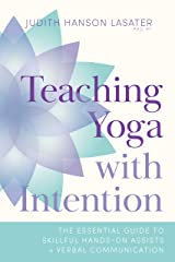 Teaching Yoga with Intention: The Essential Guide to Skillful Hands-On Assists and Verbal Communication Paperback