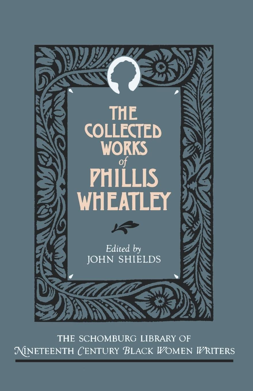 The Collected Works of Phillis Wheatley (The Schomburg Library of Nineteenth -Century Black Women Writers): Amazon.co.uk: Phillis Wheatley:  9780195060850: ...