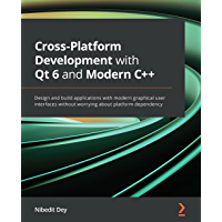 Cross-Platform Development with Qt 6 and Modern C++: Design and build applications with modern graphical user interfaces…