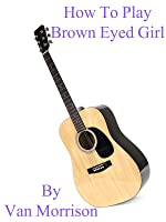 How To Play Brown Eyed Girl By Van Morrison