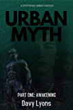 Urban Myth: Part One (Awakening): A Dystopian Science Fiction Fantasy