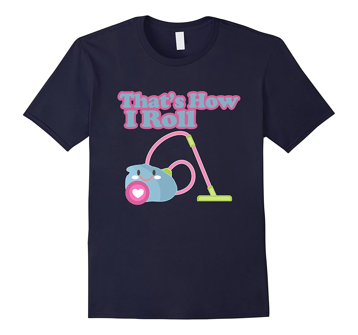 How I Roll Vacuum Cleaner Kawaii T-Shirt-TJ