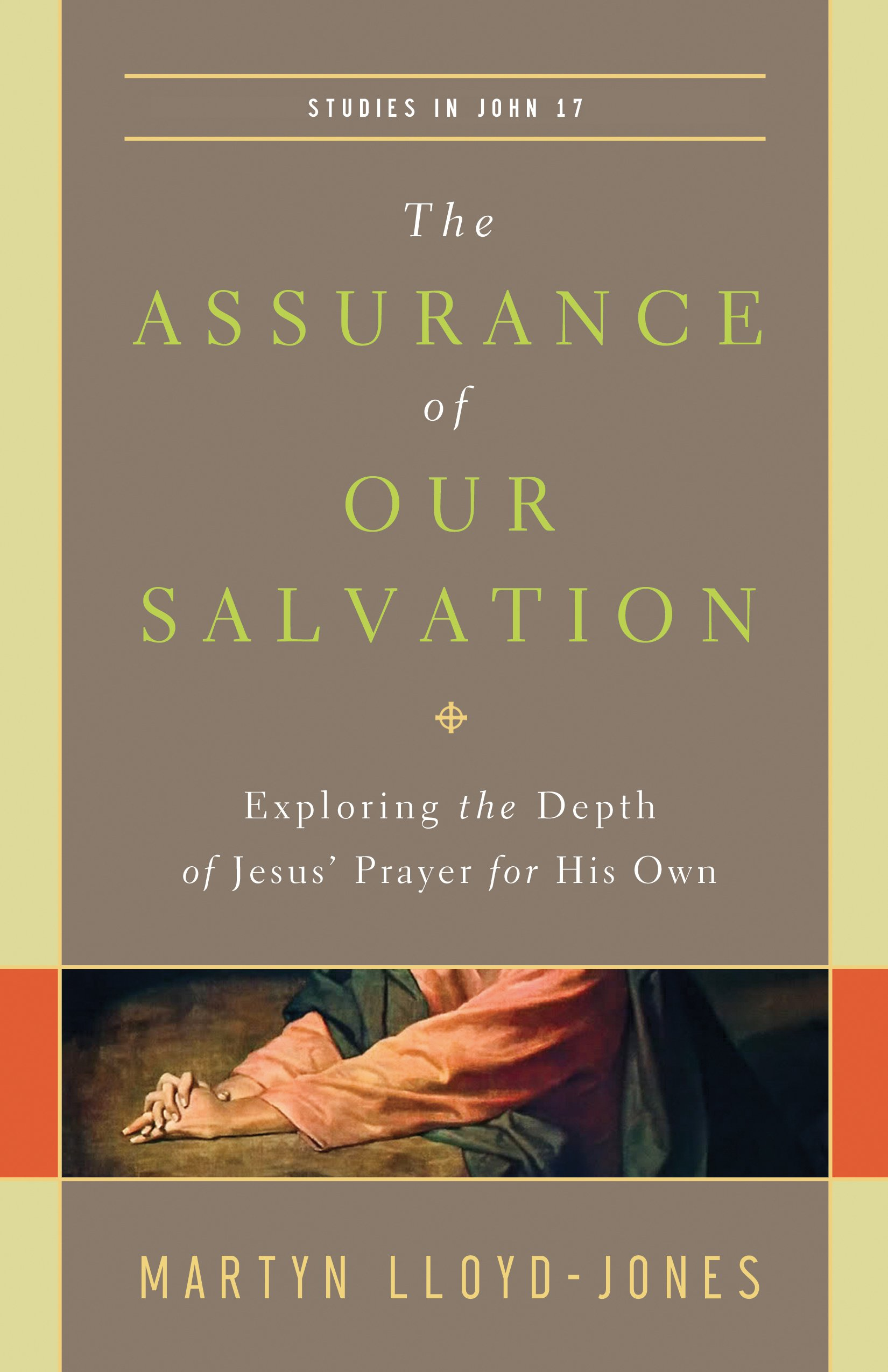The assurance of our salvation studies in john 17 exploring the the assurance of our salvation studies in john 17 exploring the depth of jesus prayer for his own martyn lloyd jones 9781433540516 amazon books fandeluxe Image collections