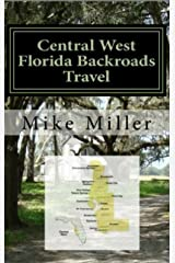 Central West Florida Backroads Travel: Day Trips Off The Beaten Path: Towns, Beaches, Historic Sites, Wineries, Attractions (FLORIDA BACKROADS TRAVEL GUIDES Book 6) Kindle Edition