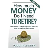 How Much Money Do I Need to Retire?: Uncommon Financial Planning Wisdom for a Stress-Free Retirement (Financial Freedom for S