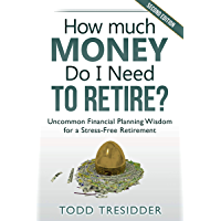 How Much Money Do I Need to Retire?: Uncommon Financial Planning Wisdom for a Stress-Free Retirement (Financial Freedom…