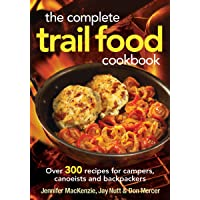The Complete Trail Food Cookbook: Over 300 Recipes for Campers, Canoeists and Backpackers