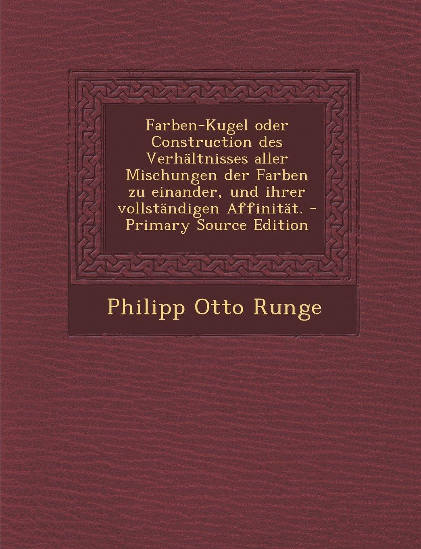 Download Farben-Kugel Oder Construction Des Verhaltnisses Aller Mischungen Der Farben Zu Einander, Und Ihrer Vollstandigen Affinitat. - Primary Source Edition (German Edition) pdf