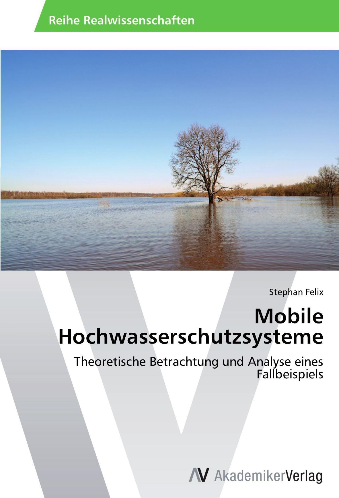 Mobile Hochwasserschutzsysteme: Theoretische Betrachtung und Analyse eines Fallbeispiels (German Edition) pdf