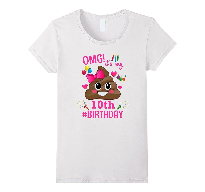 OMG Its My 10th Birthday Poop Emoji Tshirt Gm Ganamatee