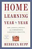 Home Learning Year by Year, Revised and Updated: How to Design a Creative and Comprehensive Homeschool Curriculum