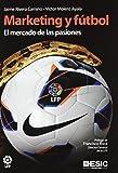 Marketing y fútbol: El mercado de las pasiones (Libros profesionales)