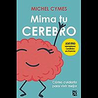 Mima tu cerebro (Edición mexicana): Cómo cuidarlo para vivir mejor