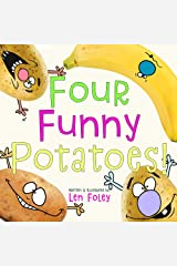 Four Funny Potatoes! (Hilarious Rhyming, Picture Book for Kids Ages 3-7) Kindle Edition