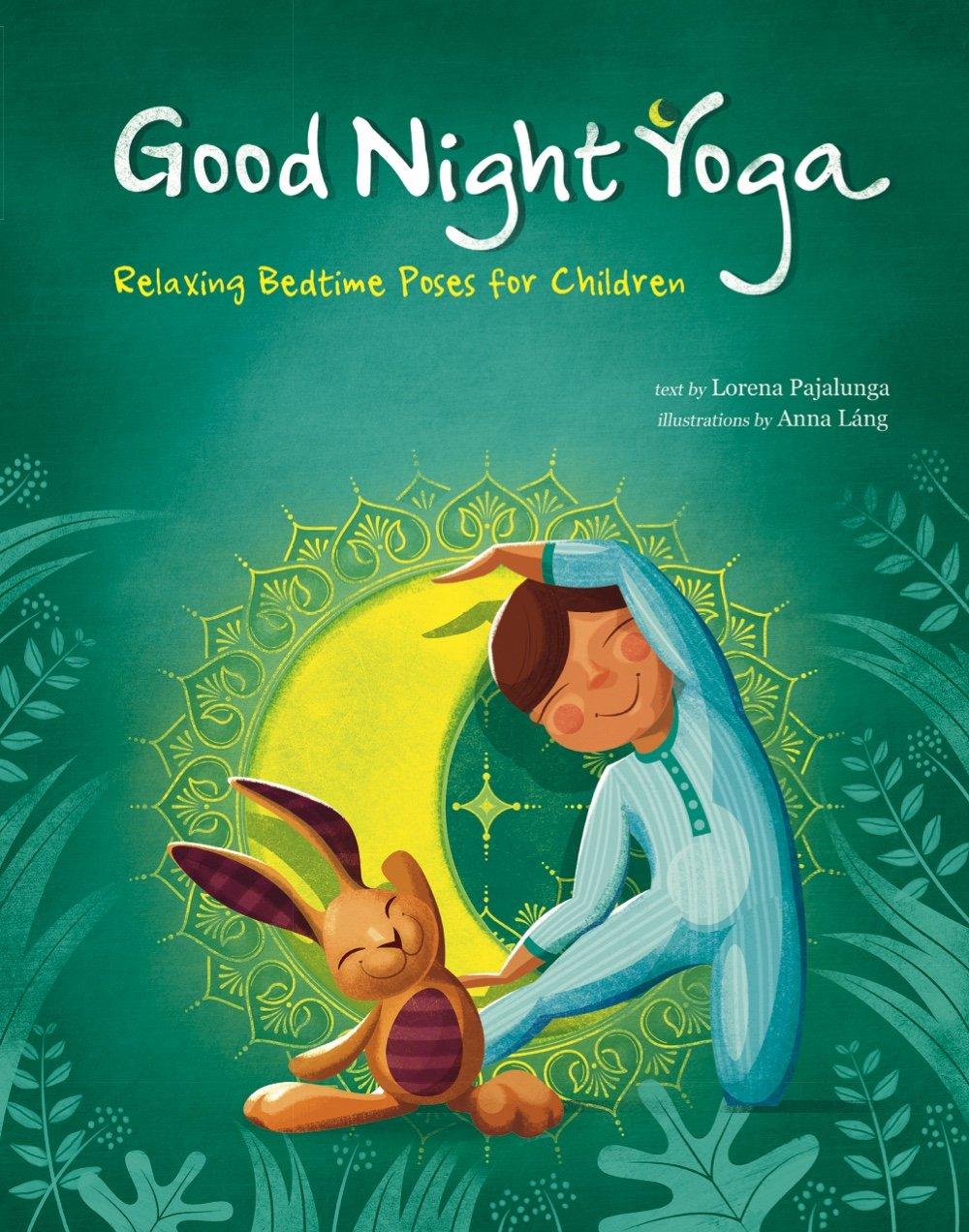 Amazon.com: Good Night Yoga: Relaxing Bedtime Poses for Children  (9788854412705): Lorena Valentina Pajalunga, Anna Lang: Books