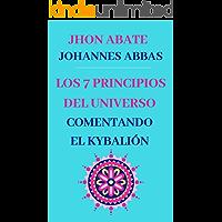 LOS 7 PRINCIPIOS DEL UNIVERSO:  COMENTANDO EL KYBALIÓN: DE JOHANNES ABBAS