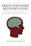 The Brain over Binge Recovery Guide: A Simple and Personalized Plan for Ending Bulimia and Binge Eating Disorder (English Edition)