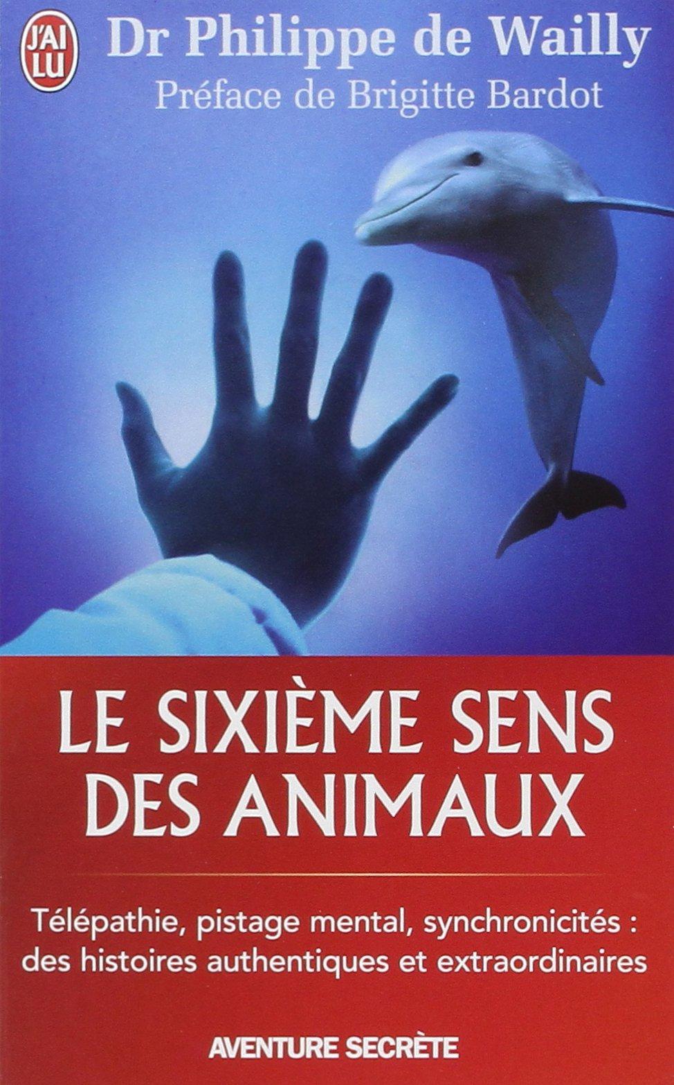 Le sixième sens des animaux - Wailly Philippe