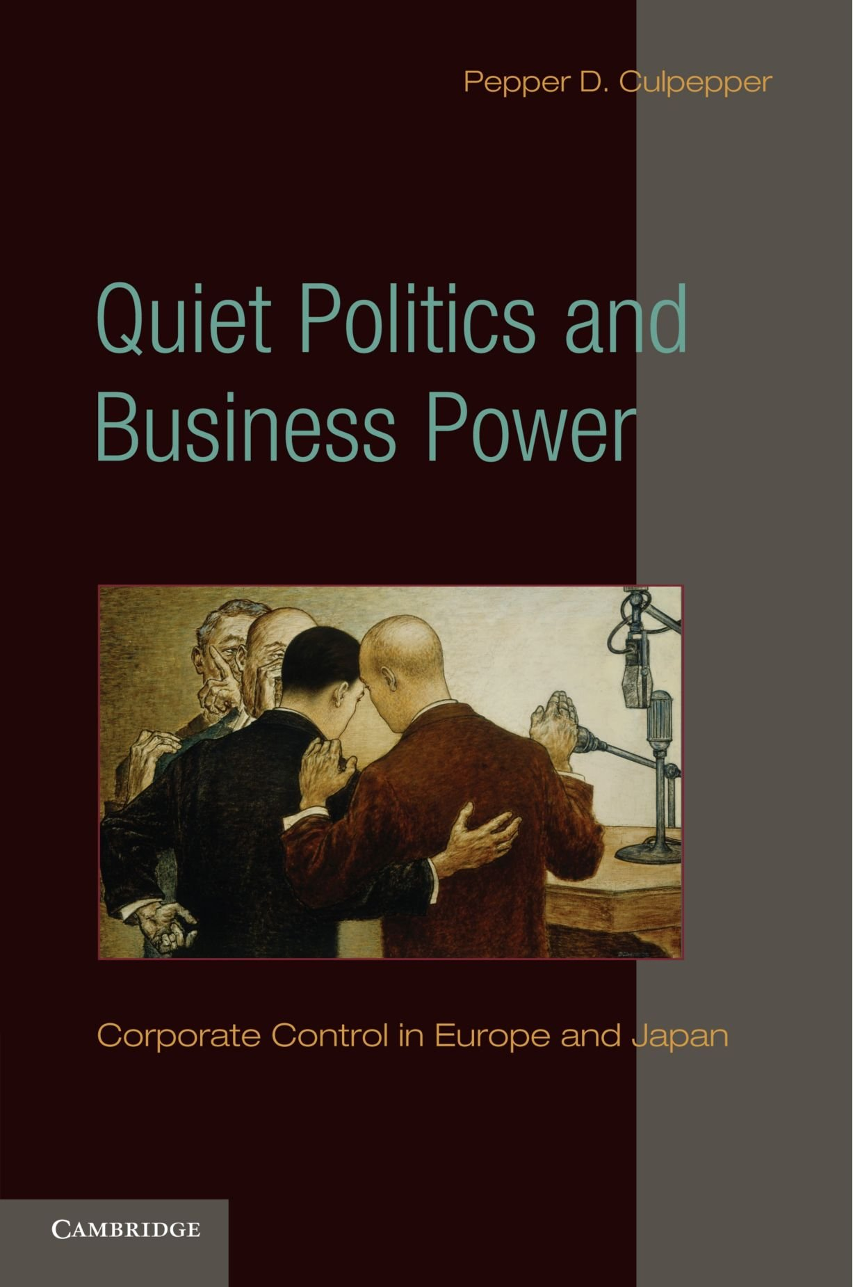 Quiet Politics and Business Power: Corporate Control in Europe and Japan (Cambridge Studies in Comparative Politics) pdf epub