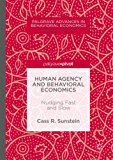 Human Agency and Behavioral Economics: Nudging Fast and Slow (Palgrave Advances in Behavioral Economics)