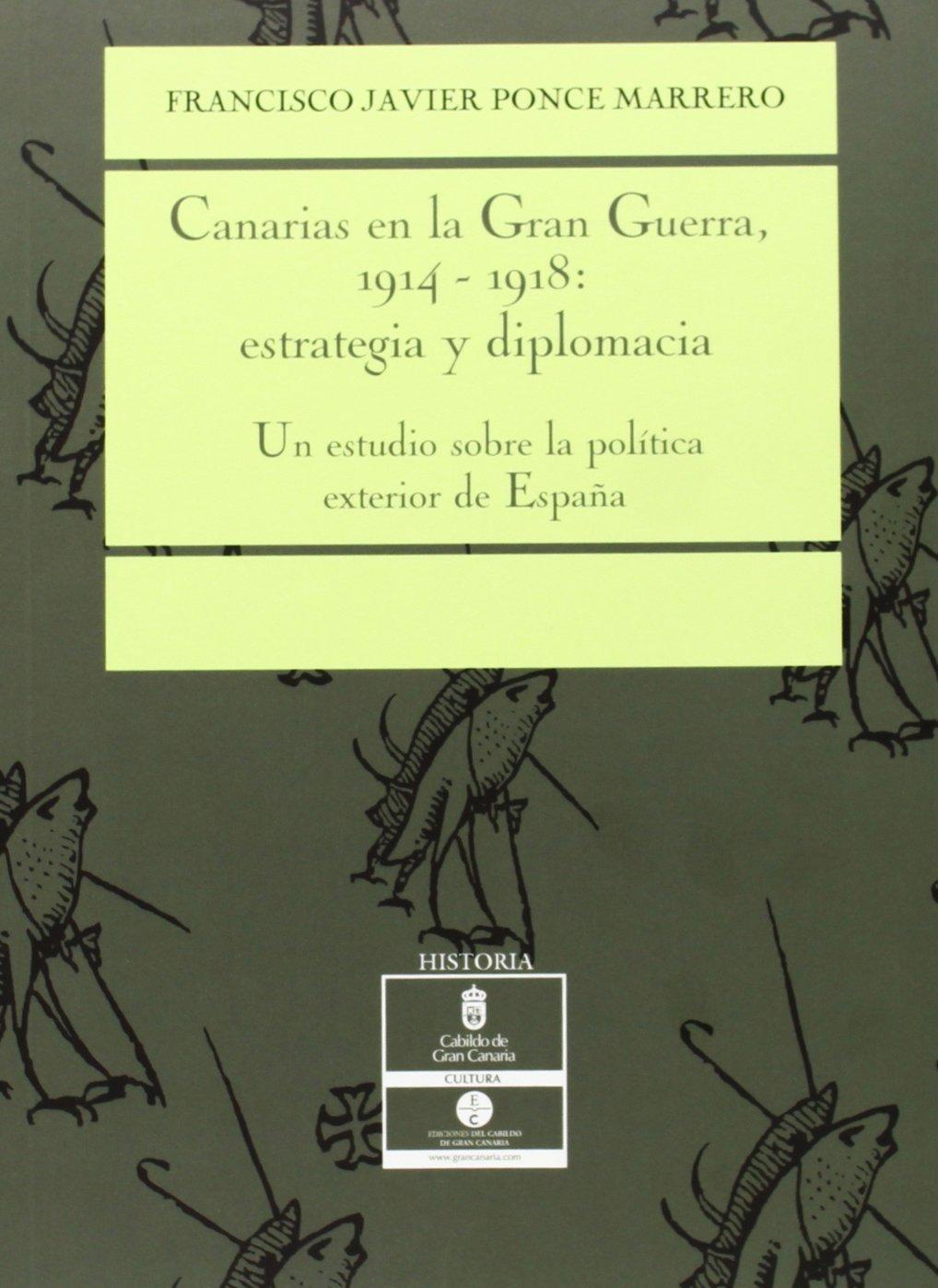 Canarias En La Gran Guerra, 1914-1918: Amazon.es: Ponce Marrero, F.J.: Libros