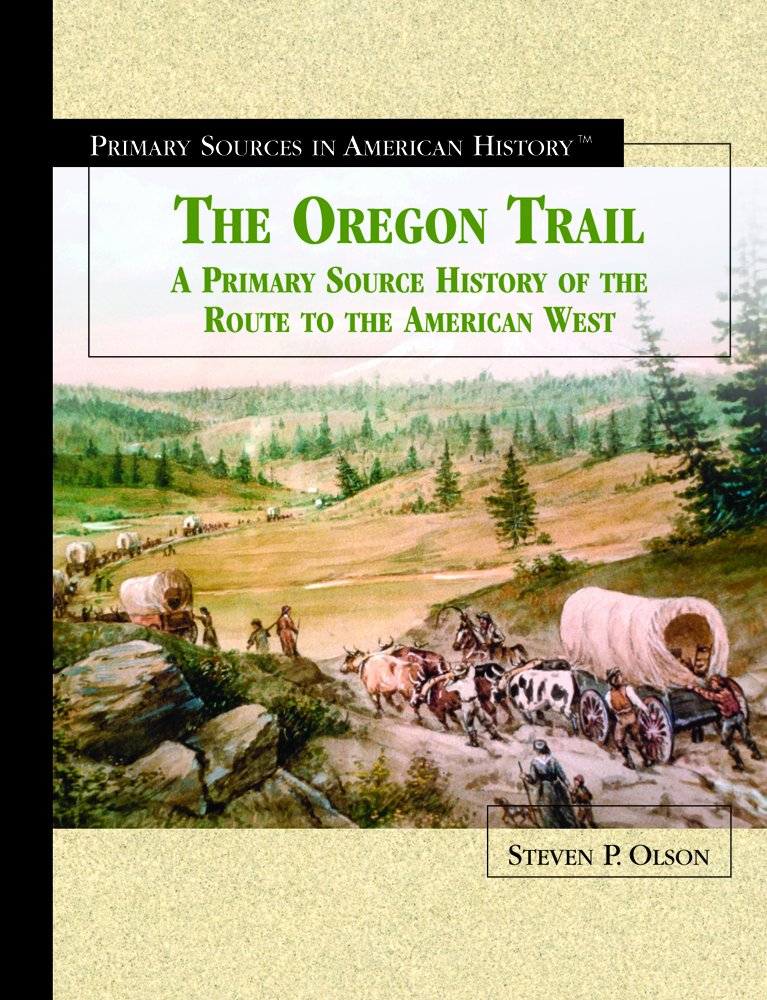 Read Online The Oregon Trail: A Primary Source History of the Route to the American West (Primary Sources in American History) pdf